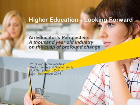 Higher Education - Looking Forward An Educator's Perspective: A thousand year old industry on the cusp of profound change 21 st Century Universities: Performance.