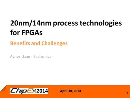 April 30, 2014 1 20nm/14nm process technologies for FPGAs Benefits and Challenges Avner Uzan - Eastronics.
