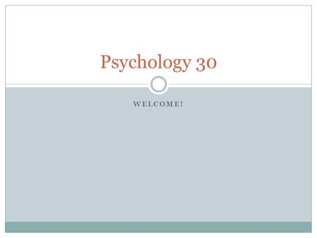 Psychology 30 WELCOME!.