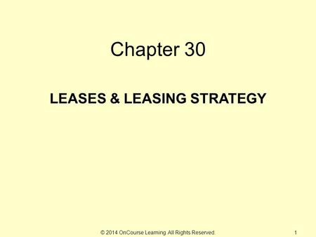 © 2014 OnCourse Learning. All Rights Reserved. Chapter 30 LEASES & LEASING STRATEGY 1.