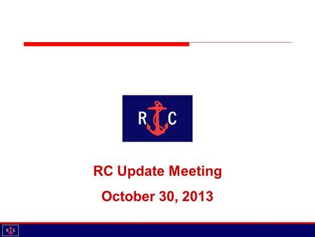 RC Update Meeting October 30, 2013. Agenda Introductions Updates Discussion – 2013, 2014 Educational Session Shortening legs Shortening course Appreciation.