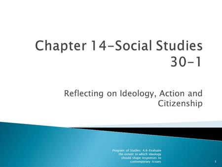 Reflecting on Ideology, Action and Citizenship Program of Studies: 4.8-Evaluate the extent to which ideology should shape responses to contemporary issues1.
