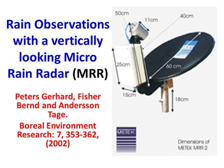 Peters Gerhard, Fisher Bernd and Andersson Tage. Boreal Environment Research: 7, 353-362, (2002) Rain Observations with a vertically looking Micro Rain.