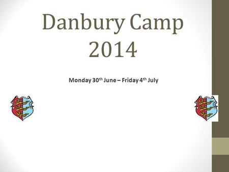 Danbury Camp 2014 Monday 30 th June – Friday 4 th July.