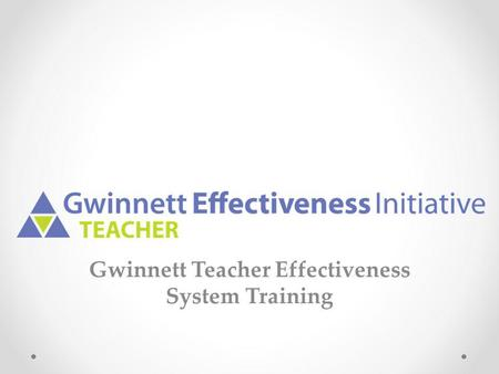 Gwinnett Teacher Effectiveness System Training. Agenda Rationale/Purpose Overview of Gwinnett Teacher Effectiveness System (GTES) Introduction to Teacher.