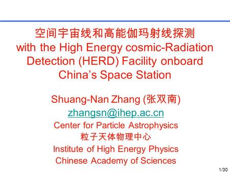 空间宇宙线和高能伽玛射线探测 with the High Energy cosmic-Radiation Detection (HERD) Facility onboard China's Space Station Shuang-Nan Zhang ( 张双南 )