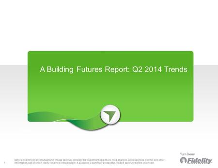 "> More 1 A Building Futures Report: Q2 2014 Trends ""No Image"" Cover Page Before investing in any mutual fund, please carefully consider the investment."