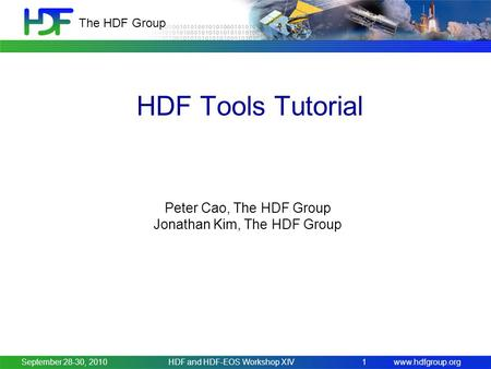 Www.hdfgroup.org The HDF Group HDF Tools Tutorial September 28-30, 2010HDF and HDF-EOS Workshop XIV1 Peter Cao, The HDF Group Jonathan Kim, The HDF Group.