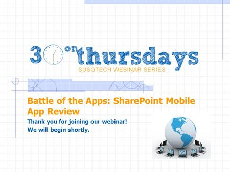 Battle of the Apps: SharePoint Mobile App Review Thank you for joining our webinar! We will begin shortly.