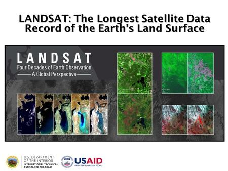 LANDSAT: The Longest Satellite Data Record of the Earth's Land Surface.