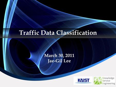Traffic Data Classification March 30, 2011 Jae-Gil Lee.