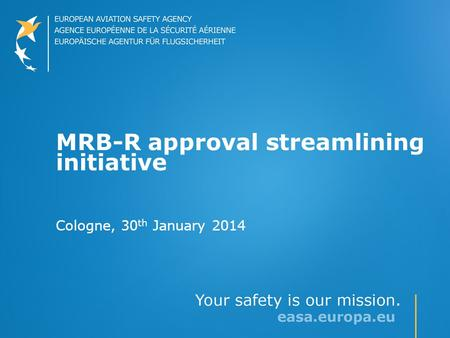 MRB-R approval streamlining initiative Cologne, 30 th January 2014.