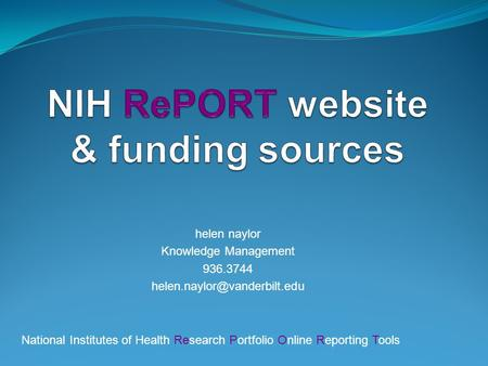 Helen naylor Knowledge Management 936.3744 National Institutes of Health Research Portfolio Online Reporting Tools.