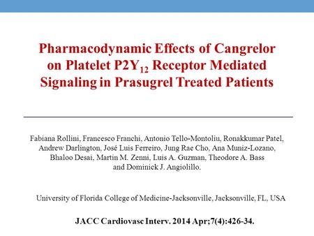 Pharmacodynamic Effects of Cangrelor on Platelet P2Y 12 Receptor Mediated Signaling in Prasugrel Treated Patients Fabiana Rollini, Francesco Franchi, Antonio.