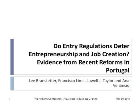 Do Entry Regulations Deter Entrepreneurship and Job Creation? Evidence from Recent Reforms in Portugal Lee Branstetter, Francisco Lima, Lowell J. Taylor.