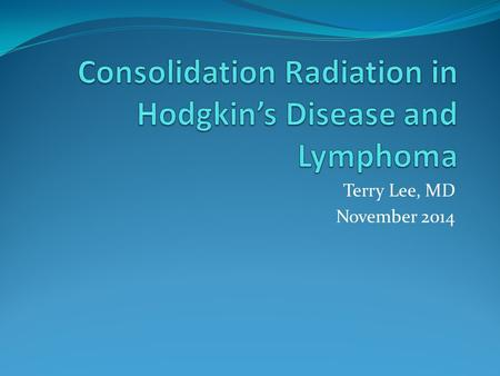 Terry Lee, MD November 2014. Radiation in Lymphoma The trend over the years has been to increase chemotherapy and decrease radiation for treatment. Radiation.