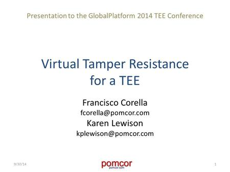 Virtual Tamper Resistance for a TEE Francisco Corella Karen Lewison 9/30/141 Presentation to the GlobalPlatform.