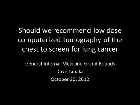 General Internal Medicine Grand Rounds Dave Tanaka October 30, 2012