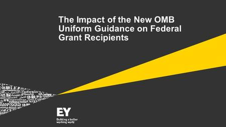 The Impact of the New OMB Uniform Guidance on Federal Grant Recipients.