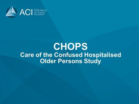 CHOPS Care of the Confused Hospitalised Older Persons Study.