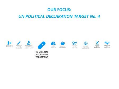 OUR FOCUS: UN POLITICAL DECLARATION TARGET No. 4.