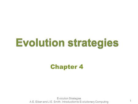 Evolution Strategies A.E. Eiben and J.E. Smith, Introduction to Evolutionary Computing Chapter 4 1.