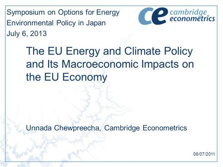 The EU Energy and Climate Policy and Its Macroeconomic Impacts on the EU Economy Symposium on Options for Energy Environmental Policy in Japan July 6,