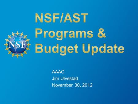 AAAC Jim Ulvestad November 30, 2012. Outline Budget/Division Primer Science and Telescope News Status of 2012 AAAC Report Issues Additional Division News.