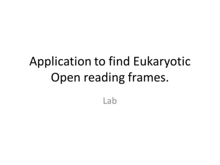 Application to find Eukaryotic Open reading frames. Lab.