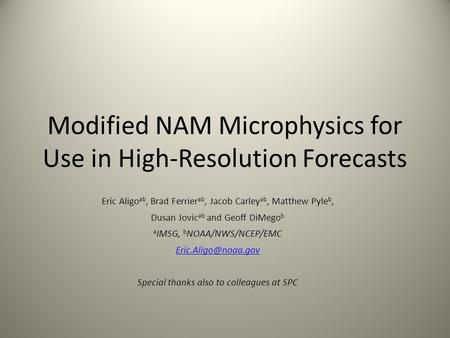 Modified NAM Microphysics for Use in High-Resolution Forecasts Eric Aligo ab, Brad Ferrier ab, Jacob Carley ab, Matthew Pyle b, Dusan Jovic ab and Geoff.