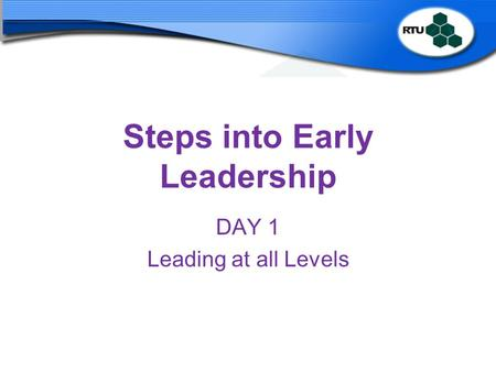 Steps into Early Leadership DAY 1 Leading at all Levels.