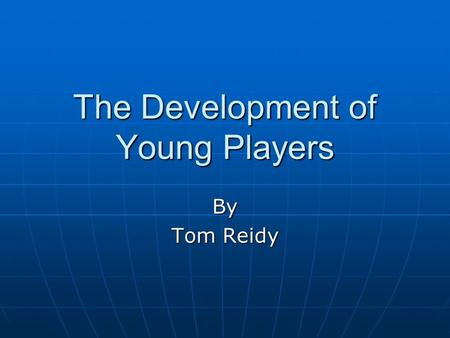 The Development of Young Players By Tom Reidy. Today's programme 09:15-10:15 Theory on court 10:15-10:45 Preparation Work for ages 5-8 10:45-11:00 Break.