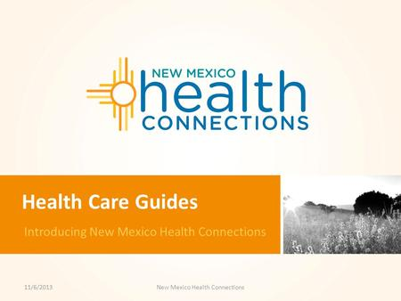 Health Care Guides Introducing New Mexico Health Connections 11/6/2013New Mexico Health Connections.