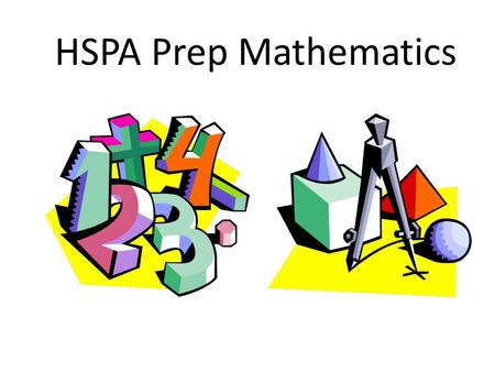 HSPA Prep Mathematics The HSPA is an exam administered statewide in March to high school juniors. It is designed to test our students' proficiencies.