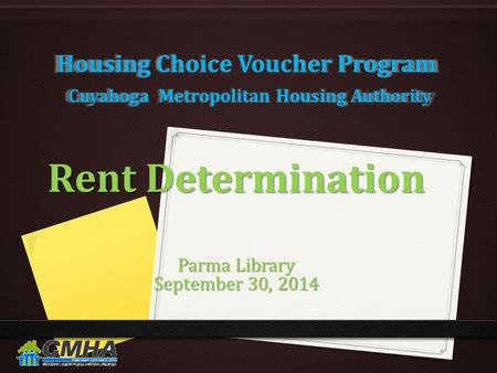 Housing Choice Voucher Program Cuyahoga Metropolitan Housing Authority Rent Determination Parma Library September 30, 2014.