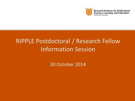 RIPPLE Postdoctoral / Research Fellow Information Session 30 October 2014.