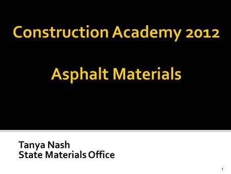 Tanya Nash State Materials Office 1.  Asphalt Overview  Asphalt CQC (Specs 334 and 337)  Miscellaneous Information, Specification Changes, and Research.