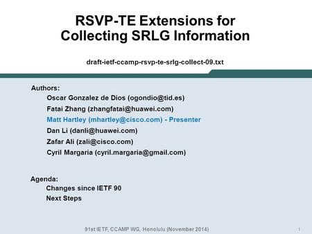1 RSVP-TE Extensions for Collecting SRLG Information draft-ietf-ccamp-rsvp-te-srlg-collect-09.txt Authors: Oscar Gonzalez de Dios Fatai.
