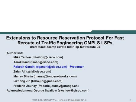 1 Extensions to Resource Reservation Protocol For Fast Reroute of Traffic Engineering GMPLS LSPs draft-tsaad-ccamp-rsvpte-bidir-lsp-fastreroute-05 Author.