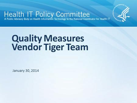 Quality Measures Vendor Tiger Team January 30, 2014.