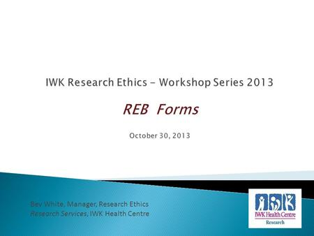 Bev White, Manager, Research Ethics Research Services, IWK Health Centre.