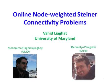 Online Node-weighted Steiner Connectivity Problems Vahid Liaghat University of Maryland MohammadTaghi Hajiaghayi (UMD) Debmalya Panigrahi (Duke) 1.