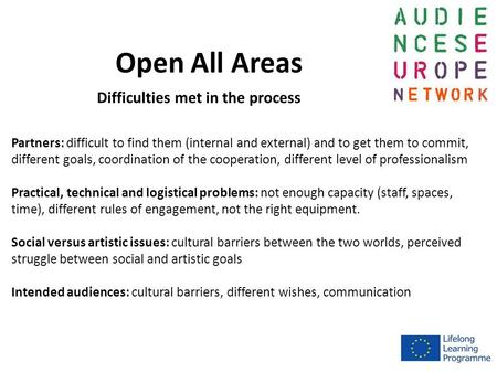 Open All Areas Partners: difficult to find them (internal and external) and to get them to commit, different goals, coordination of the cooperation, different.