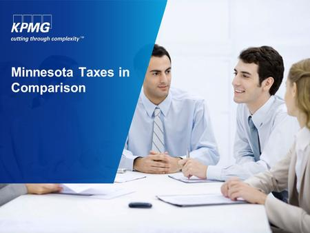 Minnesota Taxes in Comparison. © 2011 KPMG LLP, a Delaware limited liability partnership and the U.S. member firm of the KPMG network of independent member.