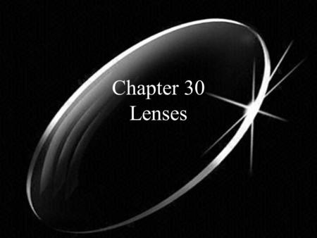 Chapter 30 Lenses. Lens – a lens is a transparent material that bends light rays depending on its shape Converging lens – a lens (top left) in which light.