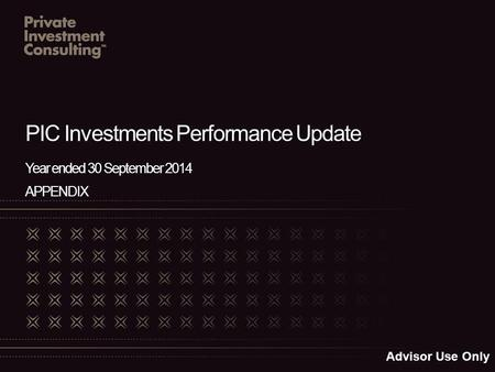 PIC Investments Performance Update Year ended 30 September 2014 APPENDIX Advisor Use Only.