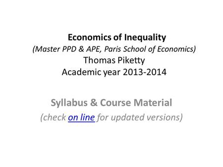Economics of Inequality (Master PPD & APE, Paris School of Economics) Thomas Piketty Academic year 2013-2014 Syllabus & Course Material (check on line.
