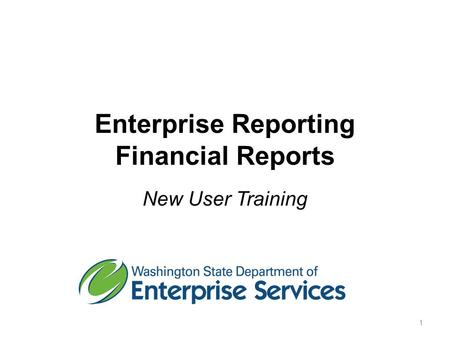 Enterprise Reporting Financial Reports New User Training 1.