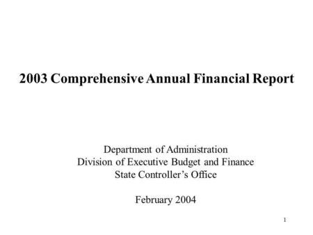 1 2003 Comprehensive Annual Financial Report Department of Administration Division of Executive Budget and Finance State Controller's Office February 2004.