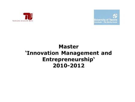 Master 'Innovation Management and Entrepreneurship' 2010-2012.